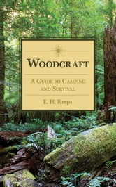 Woodcraft - A Guide to Camping and Survival ebook by E H. Kreps