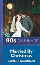 Married By Christmas (Mills & Boon Vintage 90s Modern) ebook by Carole Mortimer