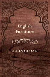 English Furniture - A History and Guide ebook by John Cloag,