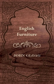 English Furniture - A History and Guide ebook by John Cloag