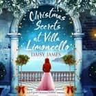 Christmas Secrets at Villa Limoncello - A feel-good Christmas holiday romance audiobook by Daisy James