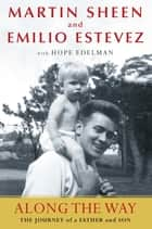 Along the Way - The Journey of a Father and Son ebook by Martin Sheen, Emilio Estevez, Hope Edelman