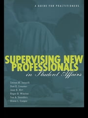 Supervising New Professionals in Student Affairs - A Guide for Practioners ebook by Steven M. Janosik,Don G. Creamer,Joan B. Hirt,Roger B. Winston,Sue A. Saunders,Diane L. Cooper