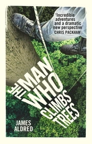 The Man Who Climbs Trees ebook by James Aldred