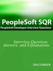 PeopleSoft SQR Interview Questions: PeopleSoft Development Interview Questions ebook by Sanchez, Terry