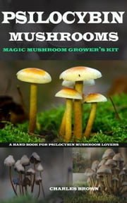 Psilocybin Mushrooms ebook by Charles Brown
