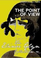The Point of View ebook by Elinor Glyn