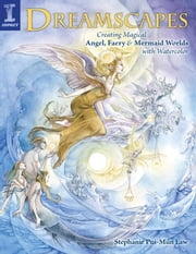 Dreamscapes - Creating Magical Angel, Faery & Mermaid Worlds In Watercolor eBook by Stephanie Pui-Mon Law