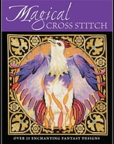 Magical Cross Stitch: Over 25 Enchanting Fantasy Designs ebook by Various