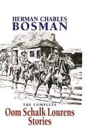 The Complete Oom Schalk Lourens Stories ebook by Herman Charles Bosman, Craig MacKenzie