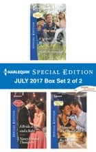 Harlequin Special Edition July 2017 Box Set 2 of 2 - An Anthology ebook by Marie Ferrarella, Nancy Robards Thompson, Rochelle Alers