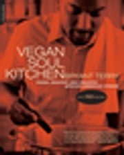 Vegan Soul Kitchen - Fresh, Healthy, and Creative African-American Cuisine ebook by Bryant Terry