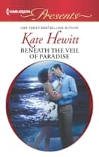 Beneath the Veil of Paradise ebook by Kate Hewitt
