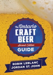 The Ontario Craft Beer Guide ebook by Robin LeBlanc,Jordan St. John