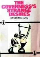 The Governess's Strange Desires ebook by Lord, Dennis
