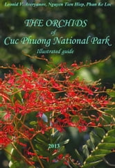 The Orchids of Cuc Phuong National Park - lllustrated Guide ebook by Leonid V. Averyanov,Nguyen Tien Hiep,Phan Ke Loc