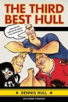 Third Best Hull ebook by Dennis Hull, Robert Thompson