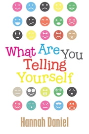 What Are You Telling Yourself ebook by Hannah Daniel