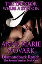 The Doctor Wears A Stetson: The Sweeter Version: Book One ebook by Anne Marie Novark