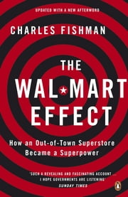 The Wal-Mart Effect - How an Out-of-town Superstore Became a Superpower ebook by Charles Fishman
