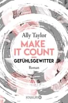 Make it count - Gefühlsgewitter - Roman eBook by Ally Taylor