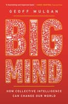 Big Mind - How Collective Intelligence Can Change Our World ebook by Geoff Mulgan
