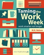 Taming the Work Week - Work Smarter Not Longer ebook by M.R. Nelson