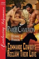 Commando Cowboys Reclaim Their Love ebook by Paige Cameron