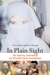 In Plain Sight - The Startling Truth behind the Elizabeth Smart Investigation ebook by Tom Smart,Lee Benson