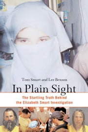 In Plain Sight - The Startling Truth behind the Elizabeth Smart Investigation ebook by Tom Smart, Lee Benson