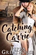 Catching Carrie ebook by Pippa Greathouse