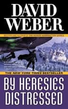 By Heresies Distressed - A Novel in the Safehold Series (#3) eBook by David Weber