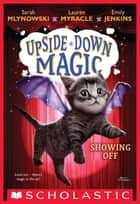 Showing Off (Upside-Down Magic #3) ebook by Emily Jenkins, Sarah Mlynowski, Lauren Myracle