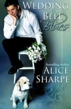 Wedding Bell Blues ebook by Alice Sharpe