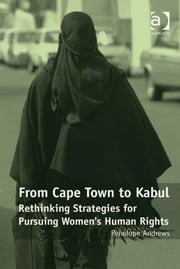 From Cape Town to Kabul - Rethinking Strategies for Pursuing Women's Human Rights ebook by Professor Penelope Andrews