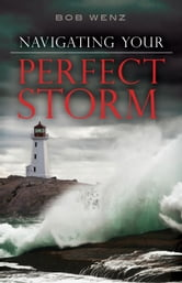 Navigating Your Perfect Storm ebook by Bob Wenz