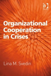 Organizational Cooperation in Crises ebook by Professor Lina M Svedin