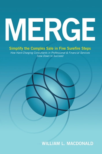 Merge - Simplify the Complex Sale in Five Surefire Steps ebook by William L. Macdonald