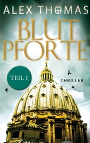 Blutpforte 1 - Thriller ebook by Alex Thomas