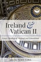 Ireland and Vatican II: Essays Theological, Pastoral and Educational ebook by Niall Coll