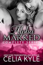 Alpha Marked Complete Series ebook by Celia Kyle
