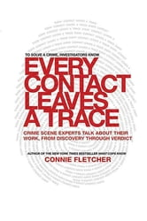 Every Contact Leaves a Trace - Crime Scene Experts Talk About Their Work from Discovery Through Verdict ebook by Connie Fletcher
