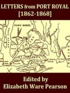 Letters from Port Royal Written at the Time of the Civil War [1862-1868] ebook by Elizabeth Ware Pearson, Editor