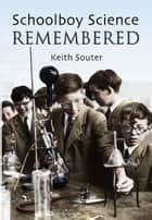 Schoolboy Science Remembered ebook by Keith Souter