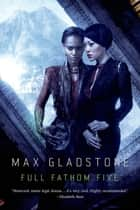 Full Fathom Five - A Novel of the Craft Sequence eBook by Max Gladstone