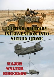 British Military Intervention Into Sierra Leone: A Case Study ebook by Major Walter G. Roberson