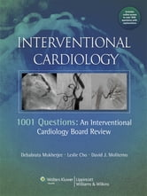 Interventional Cardiology - 1001 Questions: An Interventional Cardiology Board Review ebook by Debabrata Mukherjee,Leslie Cho,David J. Moliterno