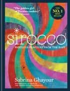Sirocco - Fabulous Flavours from the East ebook by Sabrina Ghayour