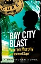 Bay City Blast - Number 38 in Series ebook by Warren Murphy, Richard Sapir