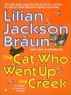 The Cat Who Went Up the Creek ebook by Lilian Jackson Braun